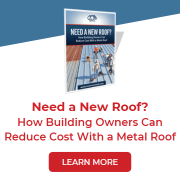 Need a New Roof? How Building Owners Reduce Cost with a Metal Roof